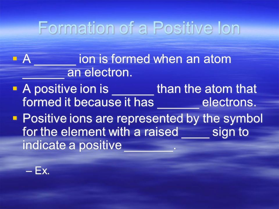 Formation of a Positive Ion