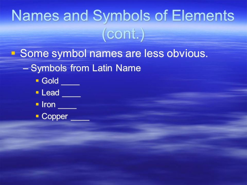 Names and Symbols of Elements (cont.)