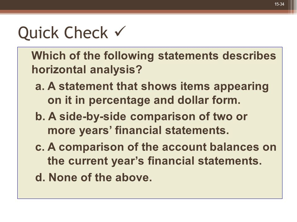 Quick Check  Which of the following statements describes horizontal analysis