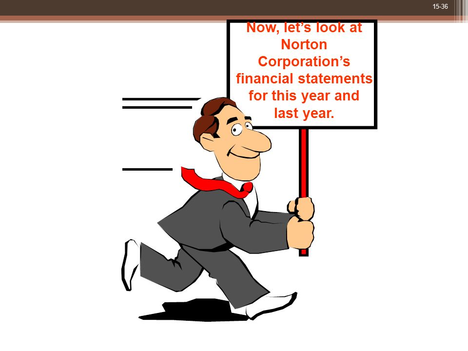 Now, let's look at Norton Corporation's financial statements for this year and last year.