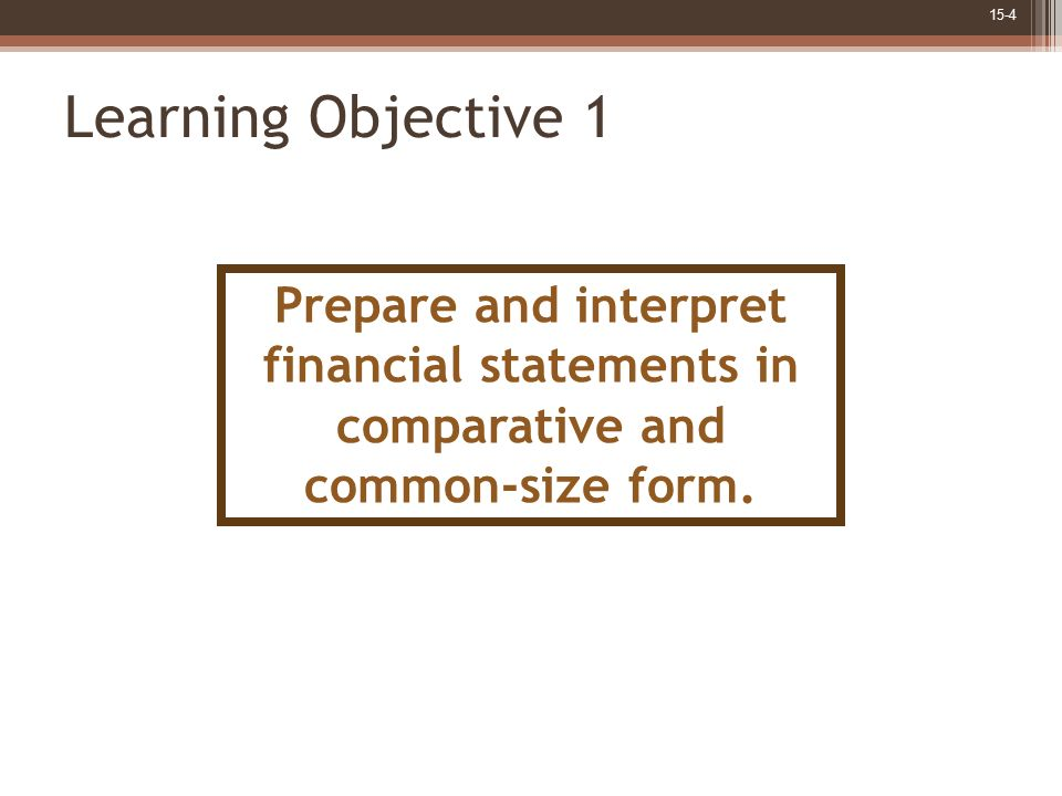 Learning Objective 1 Prepare and interpret financial statements in comparative and common-size form.