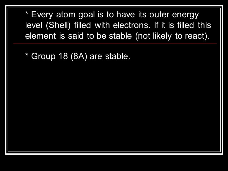 Every atom goal is to have its outer energy