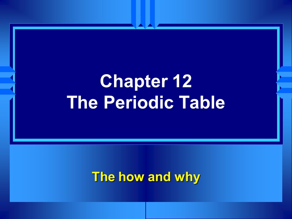 Chapter 12 The Periodic Table