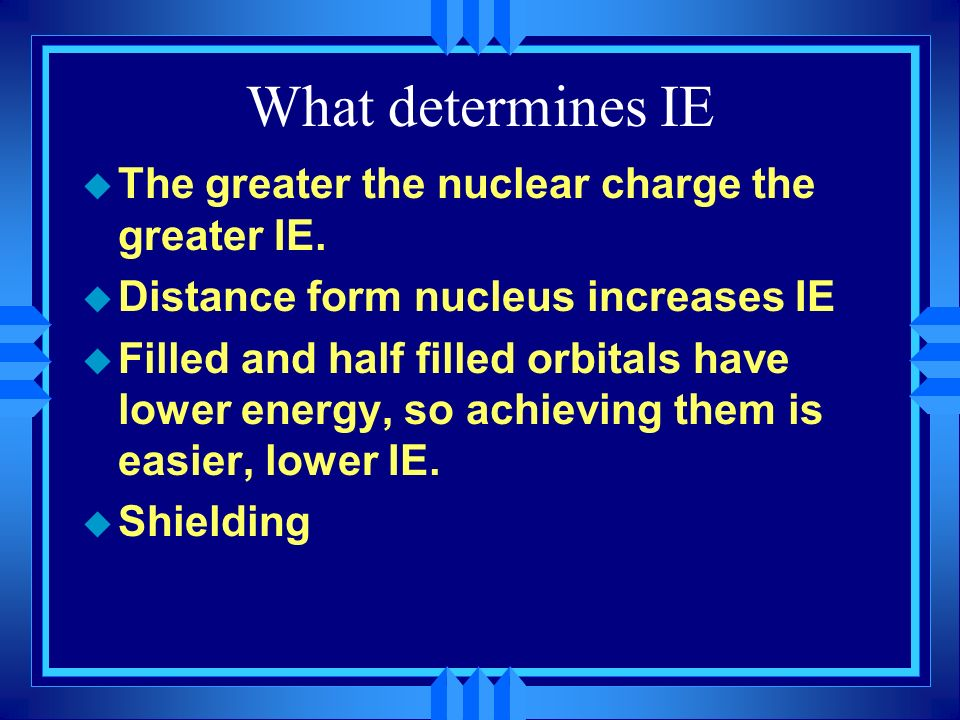 What determines IE The greater the nuclear charge the greater IE.