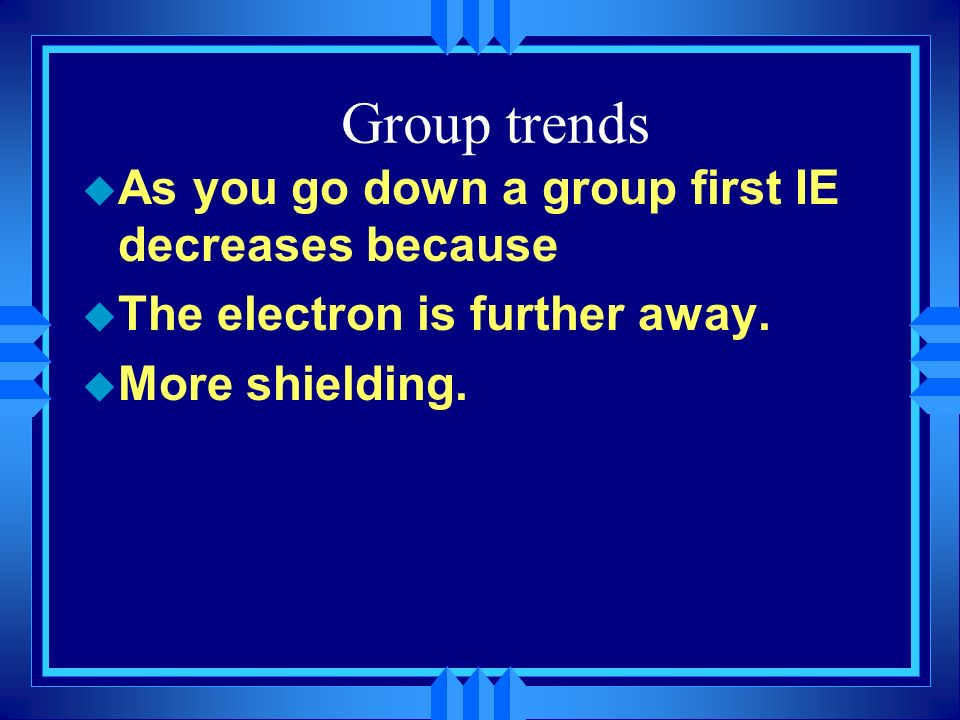 Group trends As you go down a group first IE decreases because