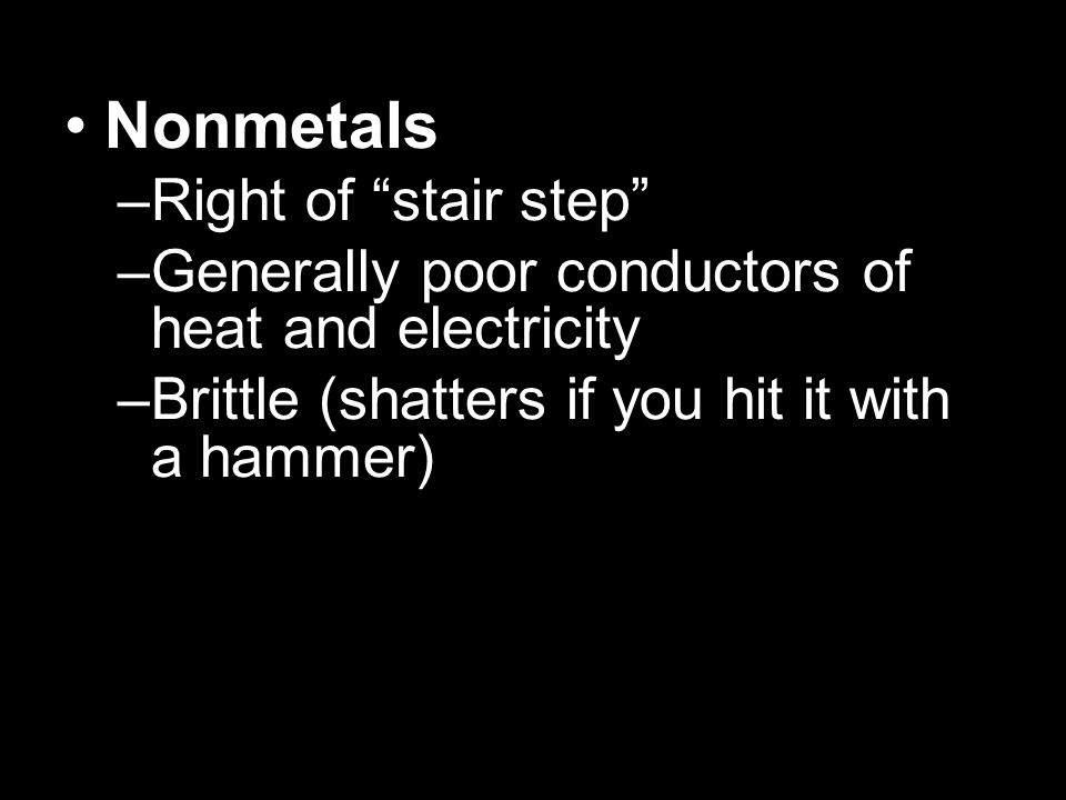 Nonmetals Right of stair step