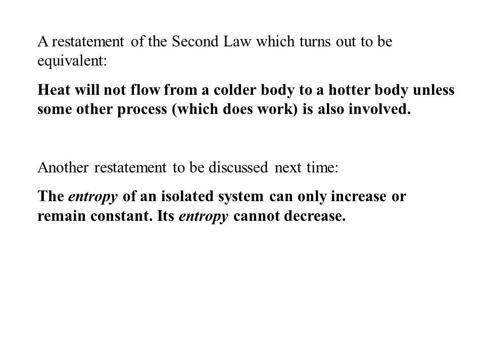A restatement of the Second Law which turns out to be equivalent: