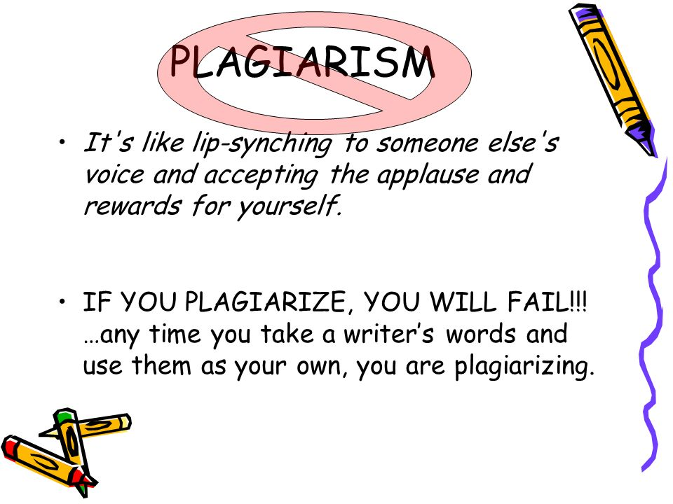 PLAGIARISM It s like lip-synching to someone else s voice and accepting the applause and rewards for yourself.