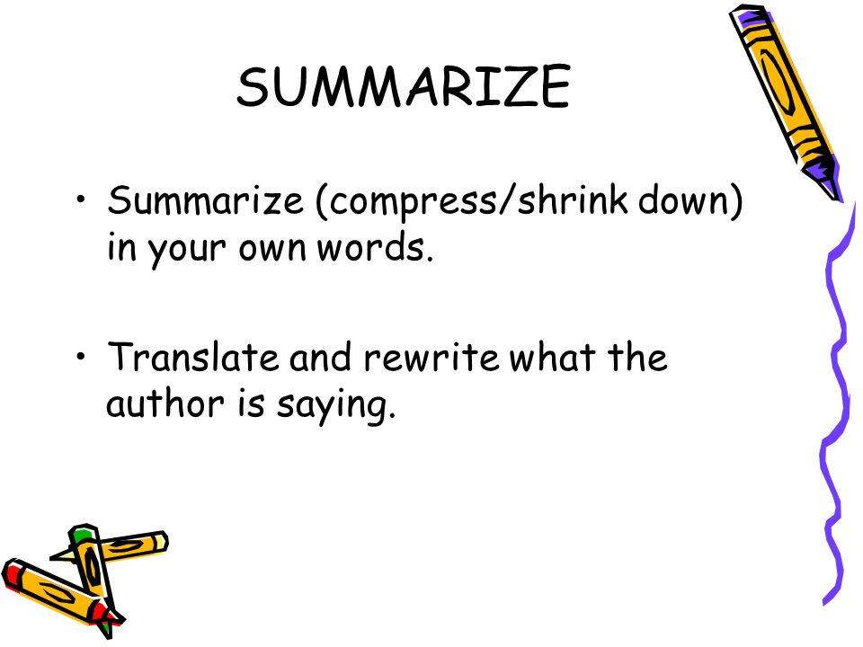 SUMMARIZE Summarize (compress/shrink down) in your own words.