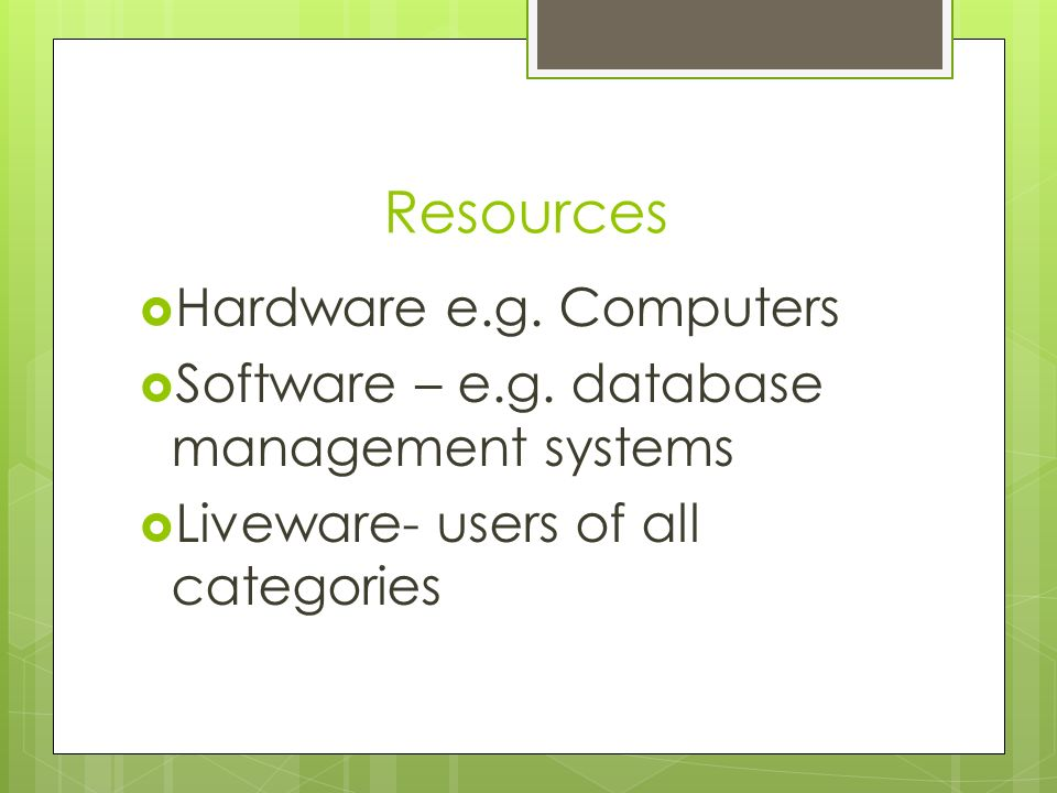 Resources Hardware e.g. Computers