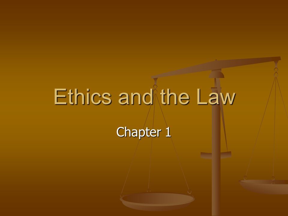 Ethics and the Law Chapter 1