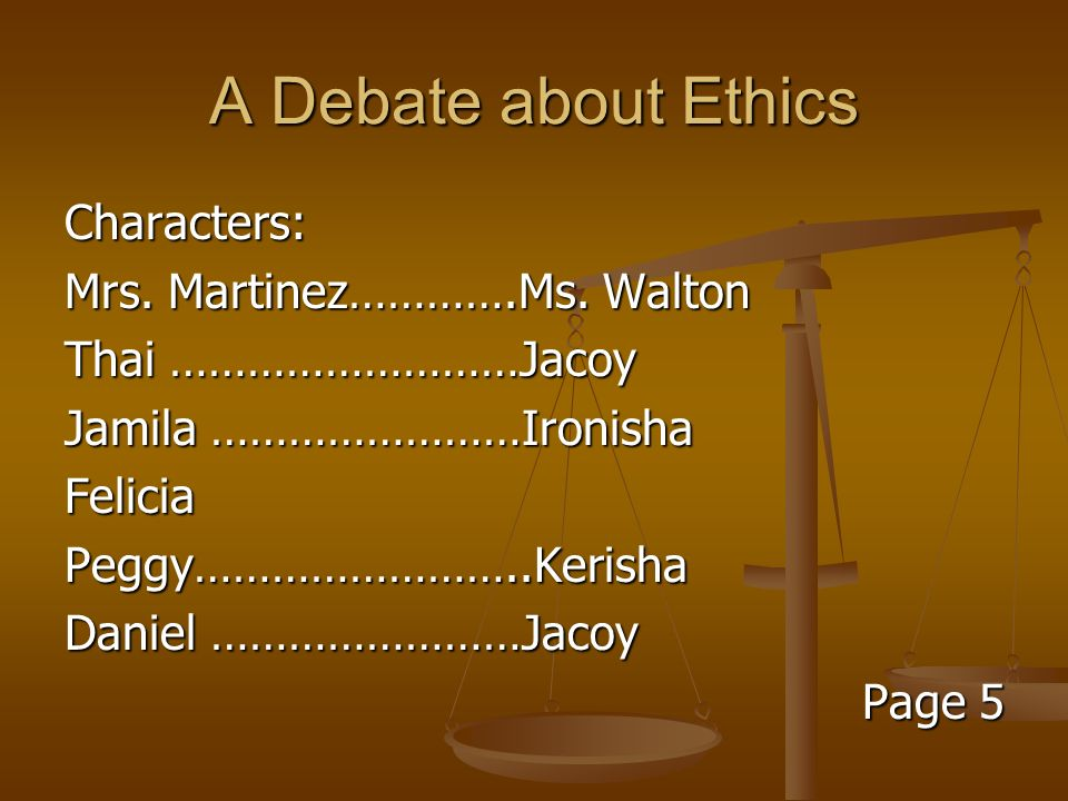 A Debate about Ethics Characters: Mrs. Martinez………….Ms. Walton