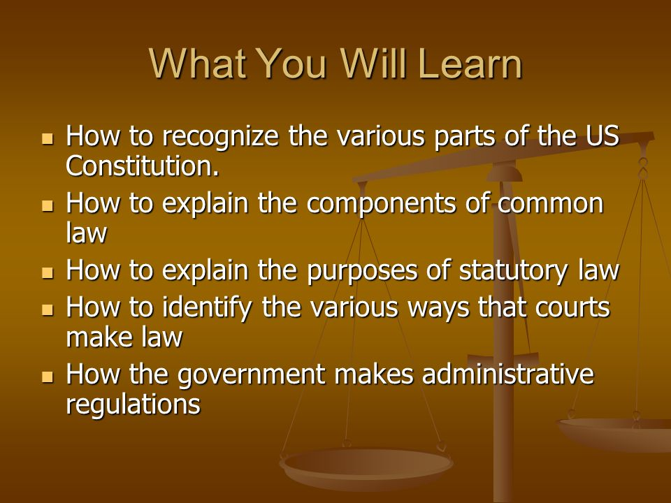 What You Will Learn How to recognize the various parts of the US Constitution. How to explain the components of common law.