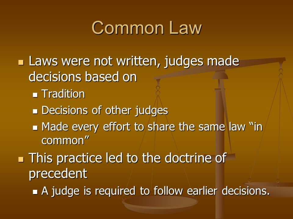 Common Law Laws were not written, judges made decisions based on