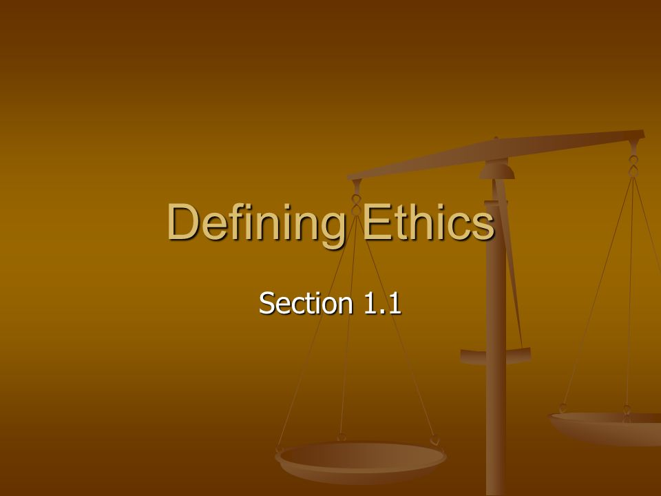 Defining Ethics Section 1.1