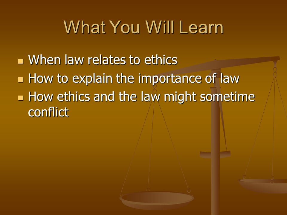 What You Will Learn When law relates to ethics