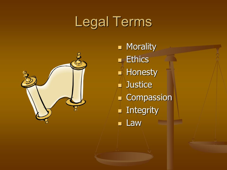 Legal Terms Morality Ethics Honesty Justice Compassion Integrity Law