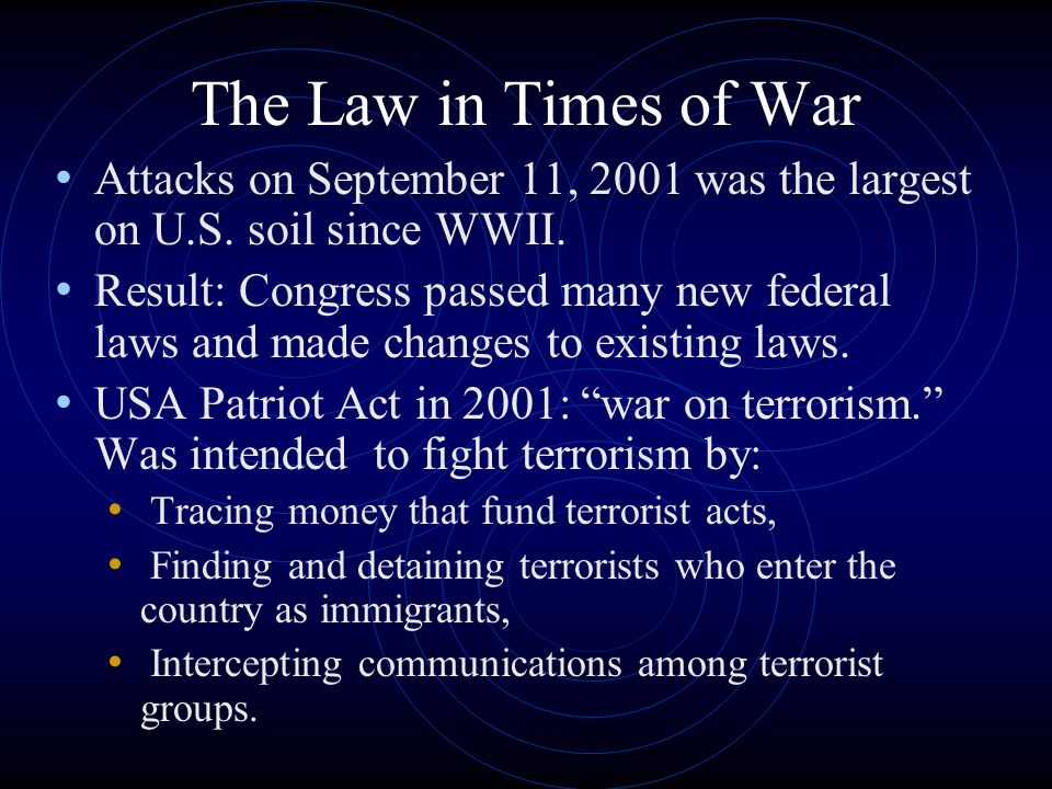 The Law in Times of War Attacks on September 11, 2001 was the largest on U.S. soil since WWII.