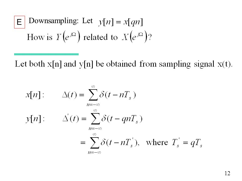 Downsampling: Let E