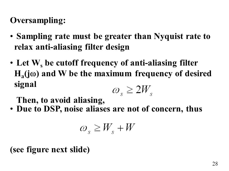 Oversampling: Sampling rate must be greater than Nyquist rate to relax anti-aliasing filter design.