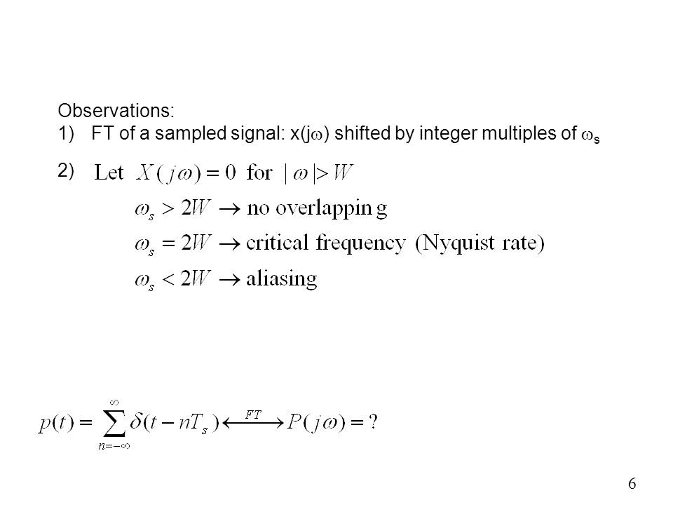 Observations: FT of a sampled signal: x(jw) shifted by integer multiples of ws 2)