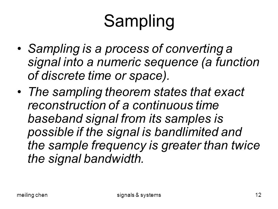 Sampling Sampling is a process of converting a signal into a numeric sequence (a function of discrete time or space).