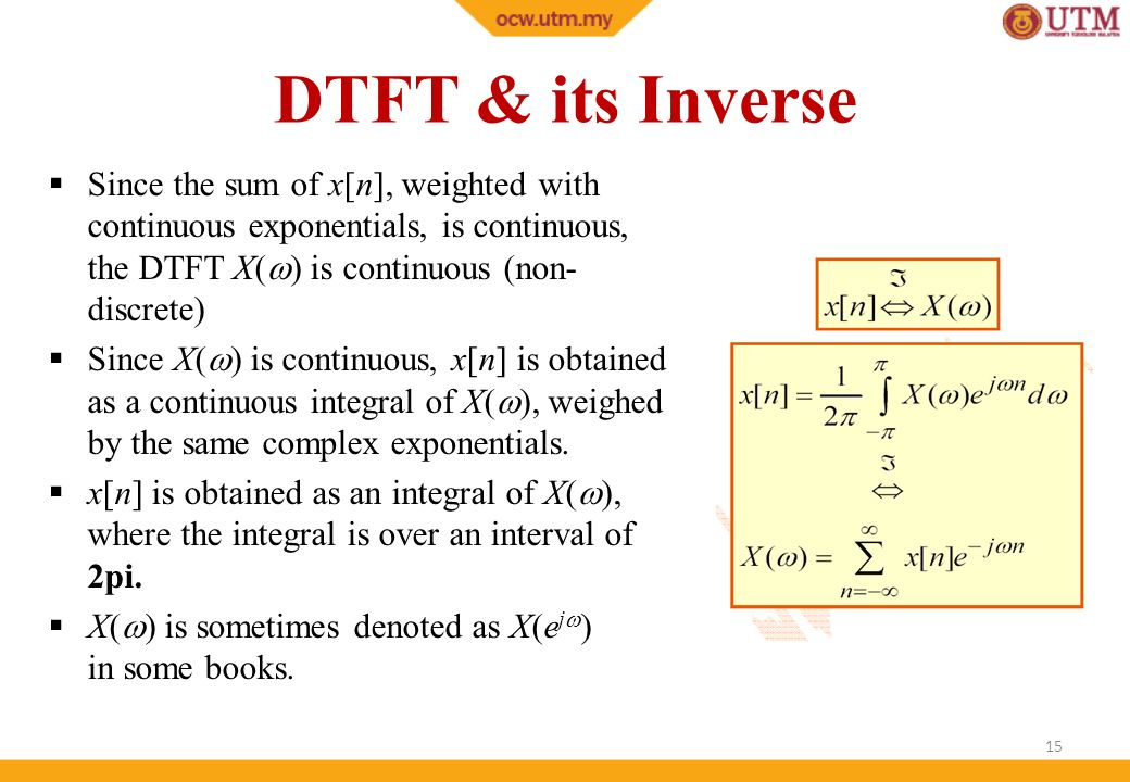 DTFT & its Inverse Since the sum of x[n], weighted with continuous exponentials, is continuous, the DTFT X() is continuous (non-discrete)