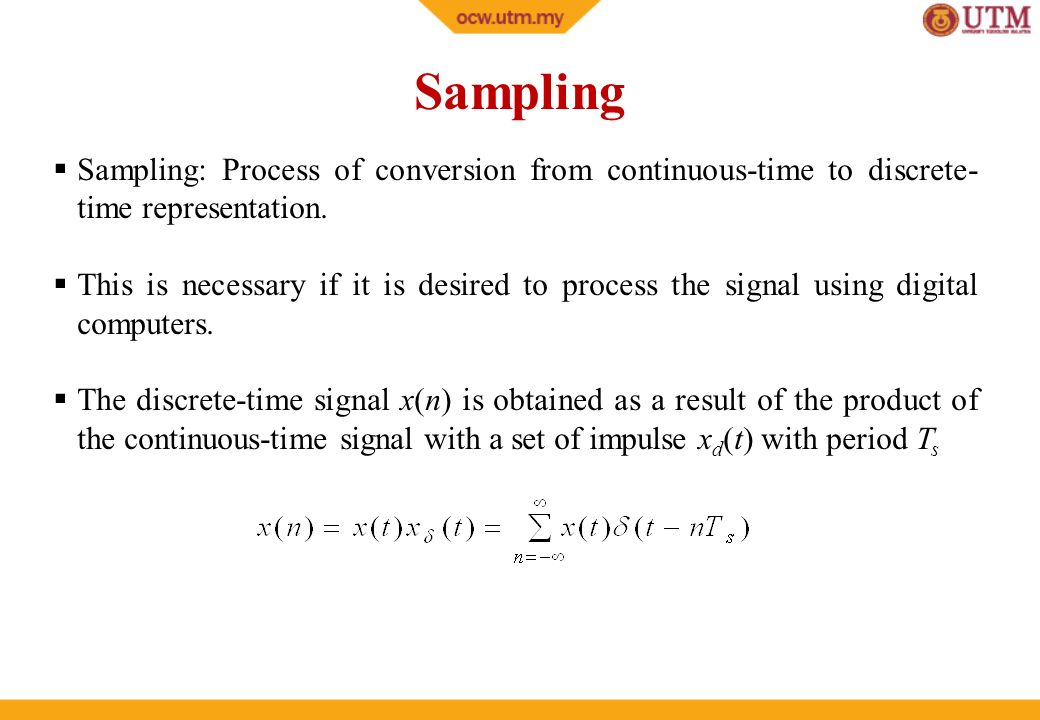 Sampling Sampling: Process of conversion from continuous-time to discrete-time representation.