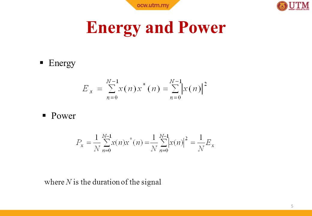 Energy and Power Energy Power where N is the duration of the signal