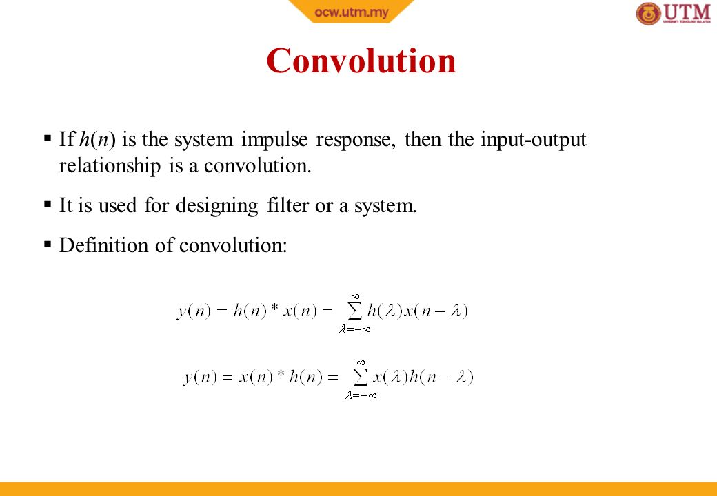 Convolution If h(n) is the system impulse response, then the input-output relationship is a convolution.