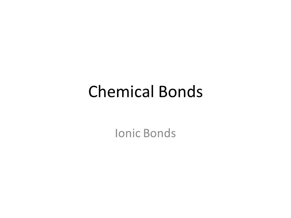 Chemical Bonds Ionic Bonds