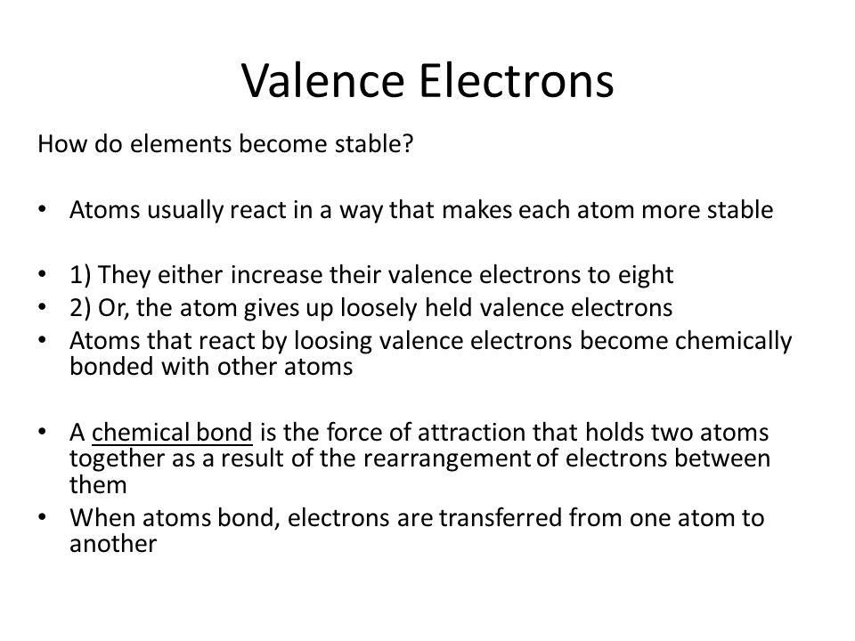 Valence Electrons How do elements become stable