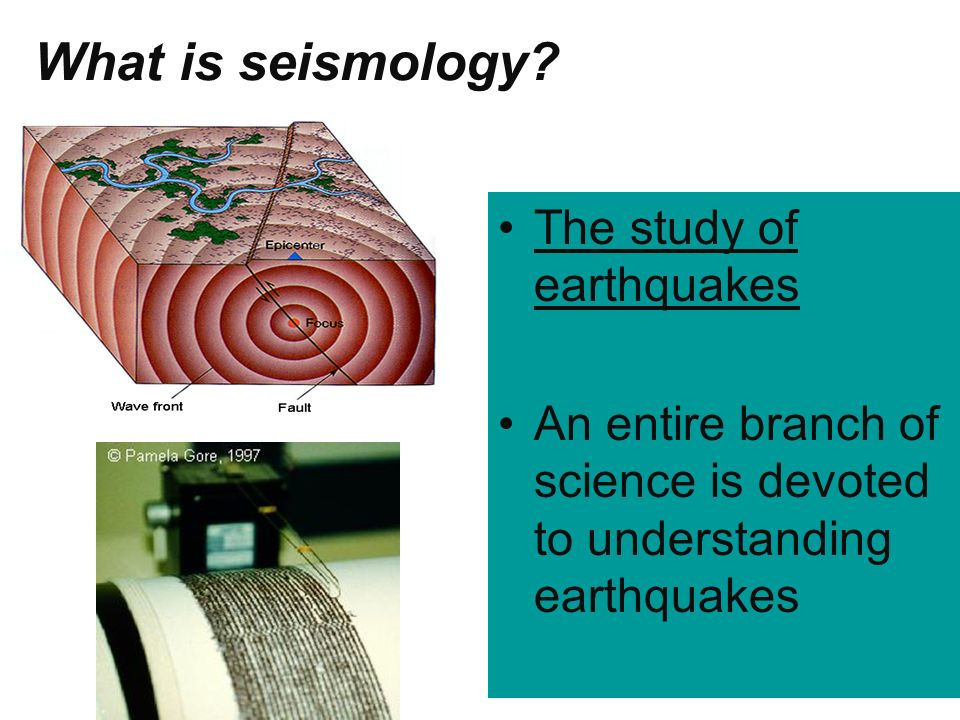 What is seismology The study of earthquakes