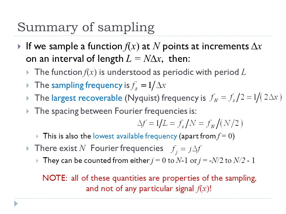Summary of sampling If we sample a function f(x) at N points at increments Dx on an interval of length L = NDx, then: