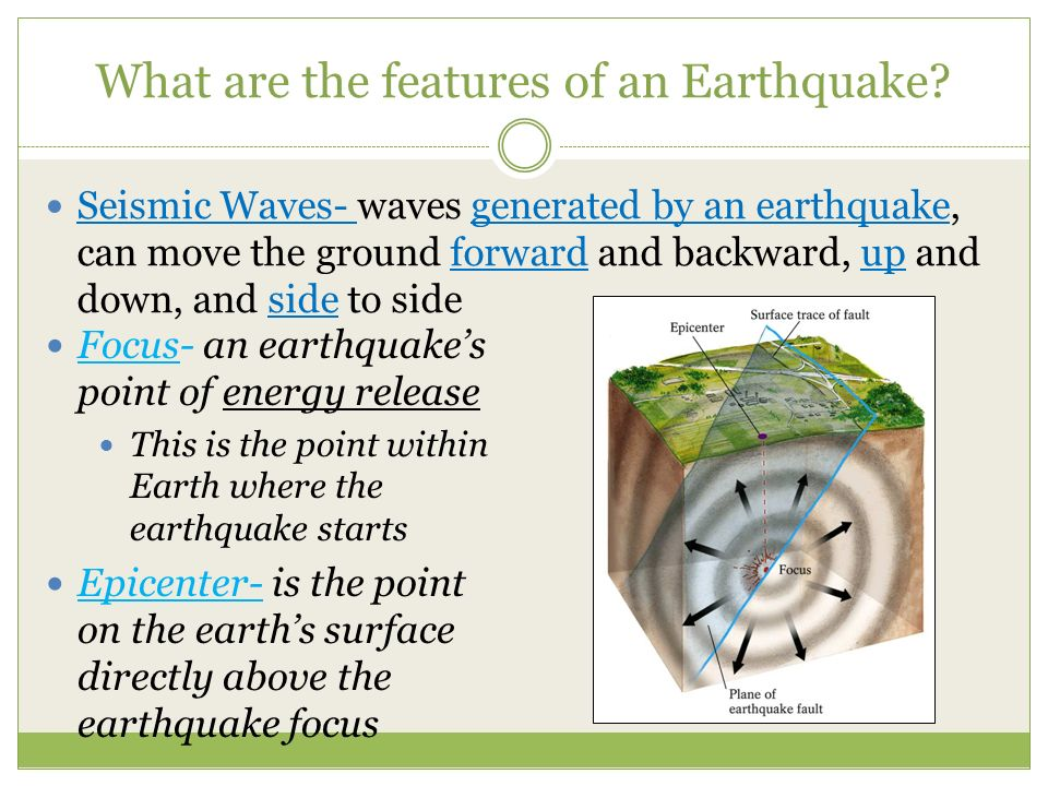What are the features of an Earthquake