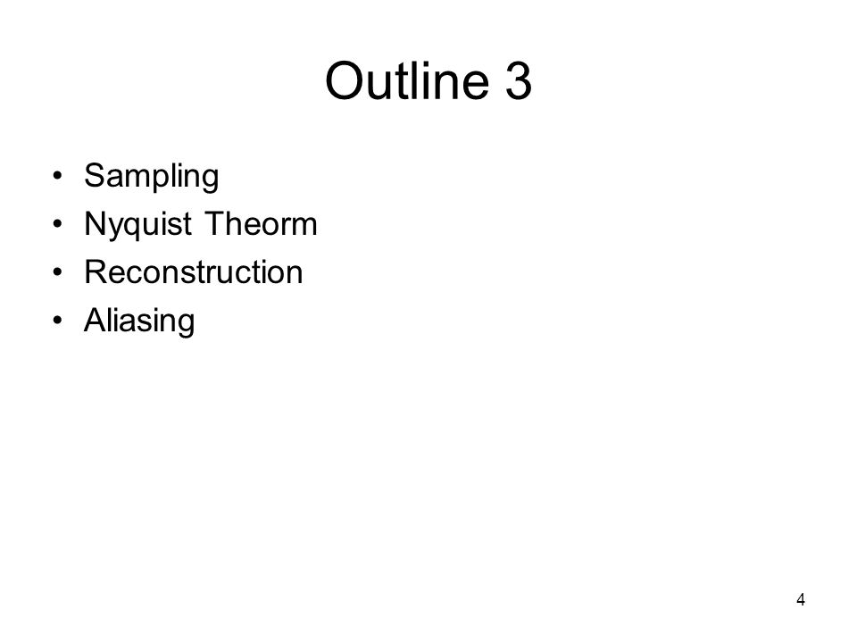 Outline 3 Sampling Nyquist Theorm Reconstruction Aliasing