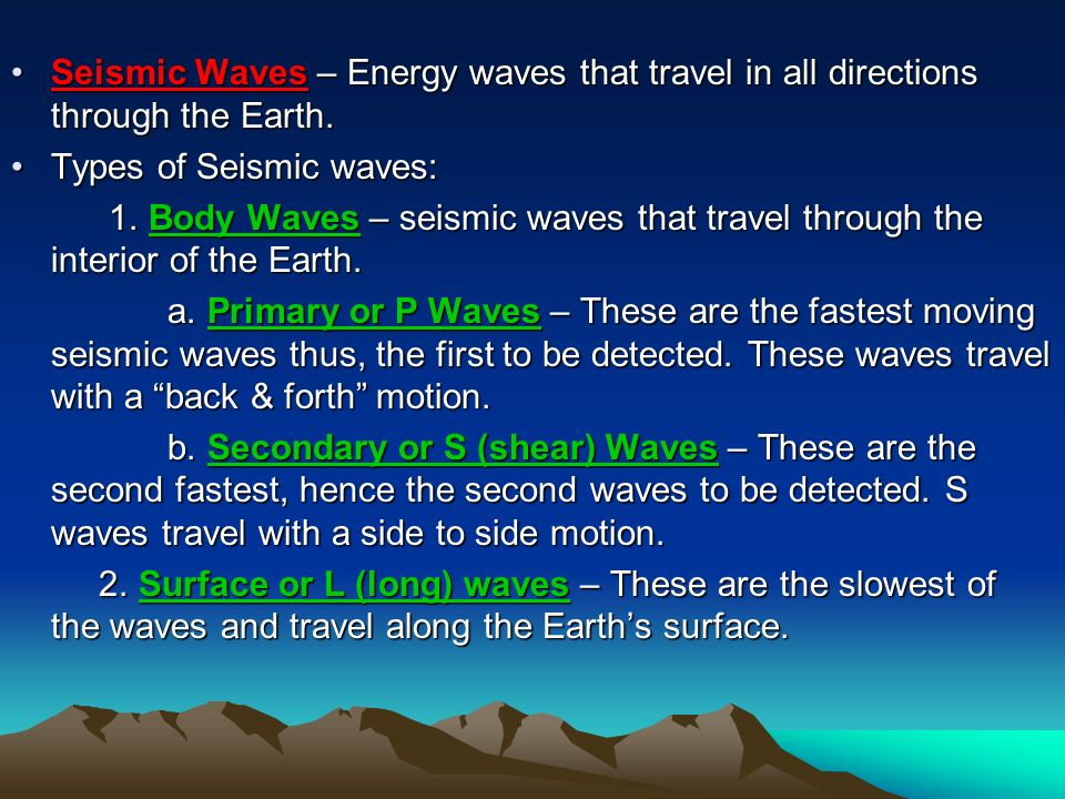 Seismic Waves – Energy waves that travel in all directions through the Earth.