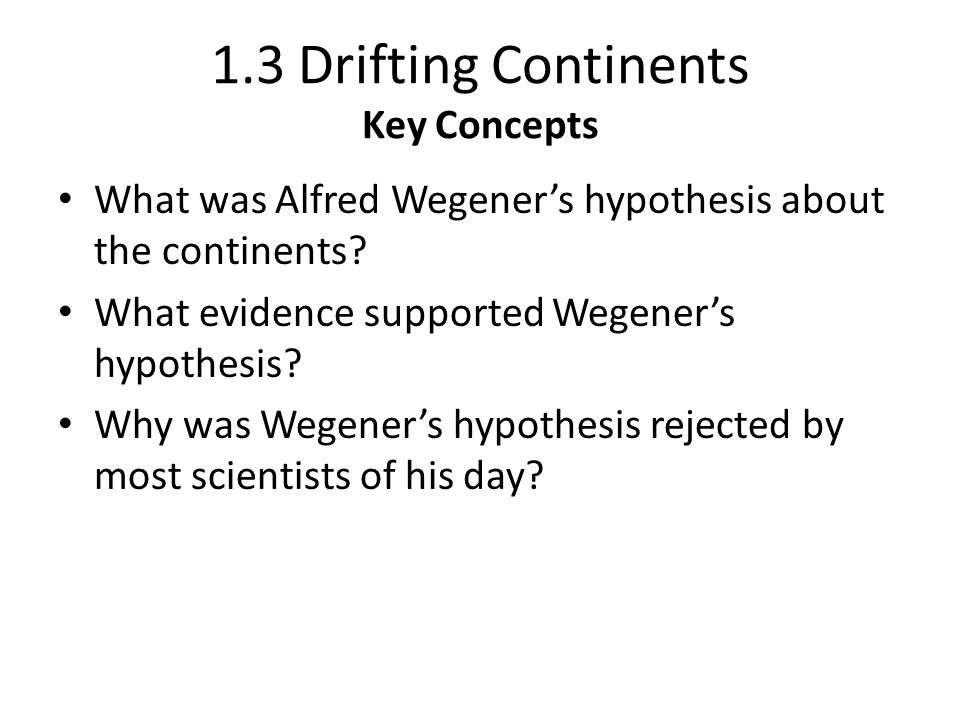 1.3 Drifting Continents Key Concepts