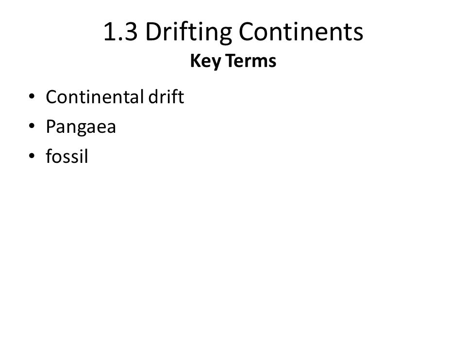 1.3 Drifting Continents Key Terms