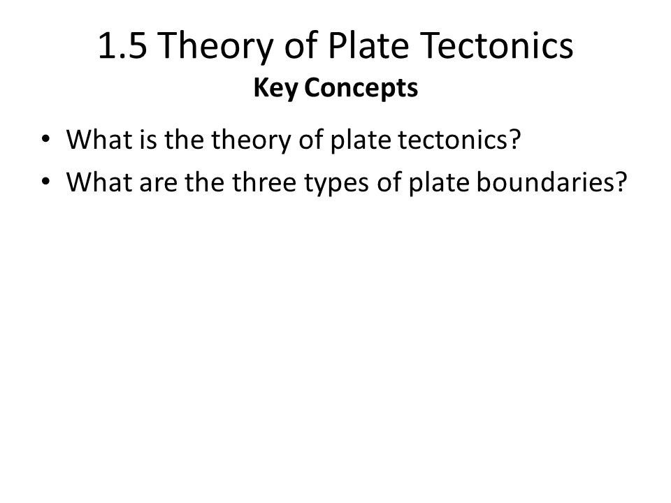 1.5 Theory of Plate Tectonics Key Concepts