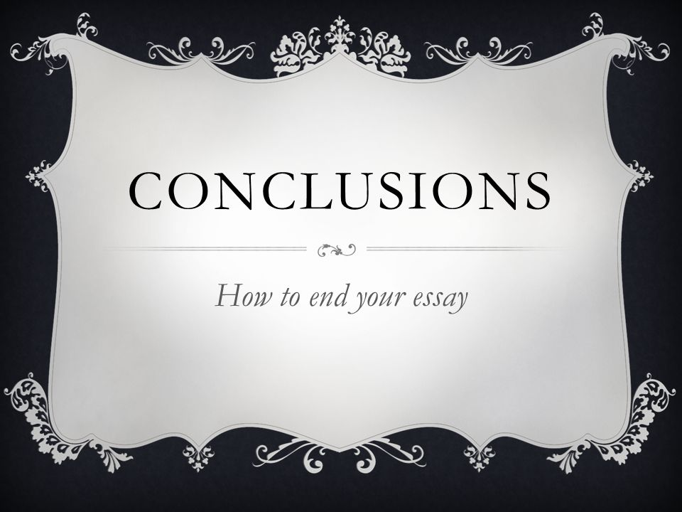 Conclusions how to end your essay ppt download