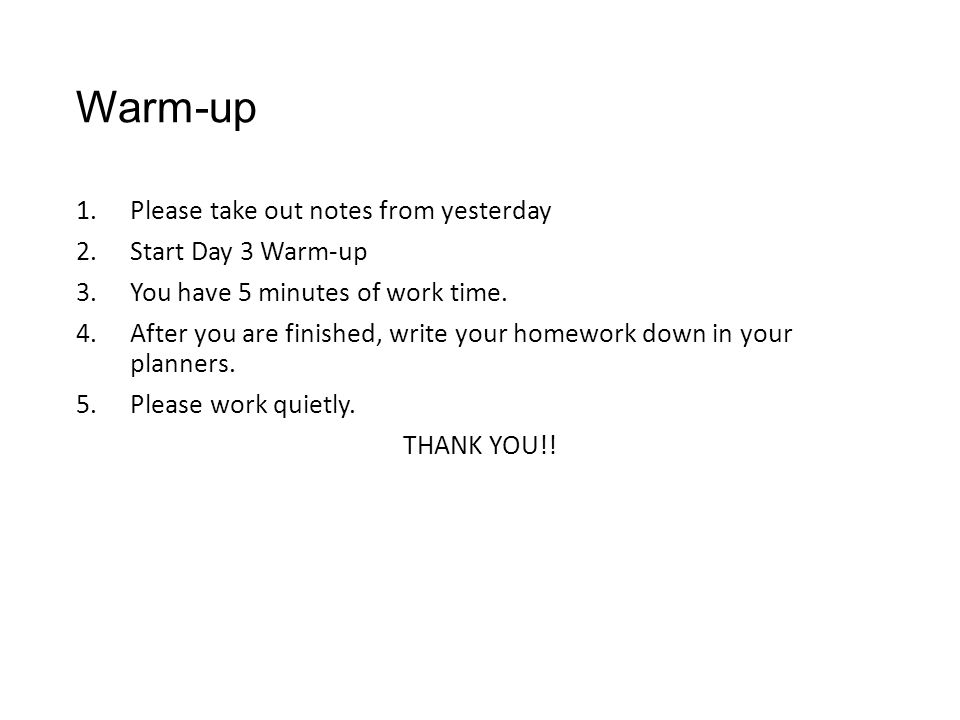 Warm-up Please take out notes from yesterday Start Day 3 Warm-up