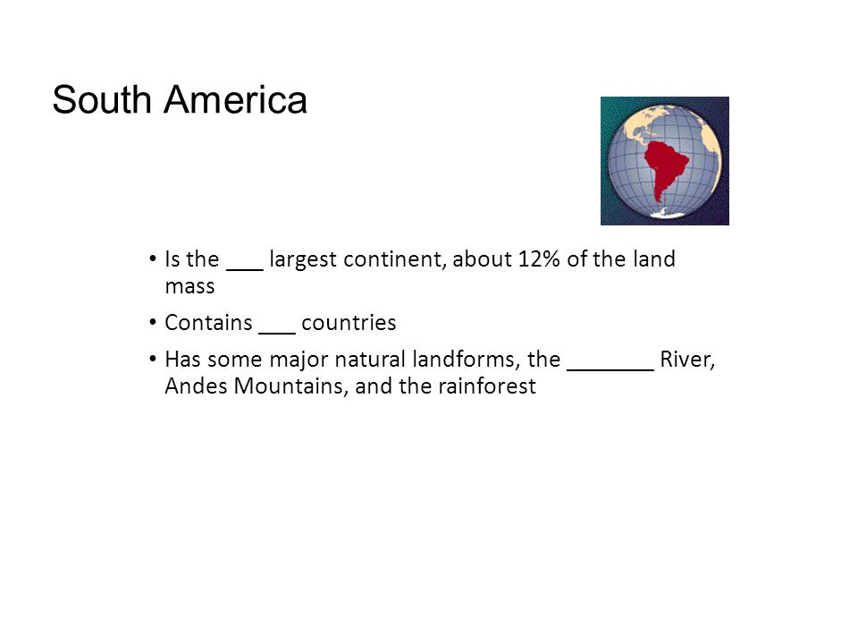 South America Is the ___ largest continent, about 12% of the land mass