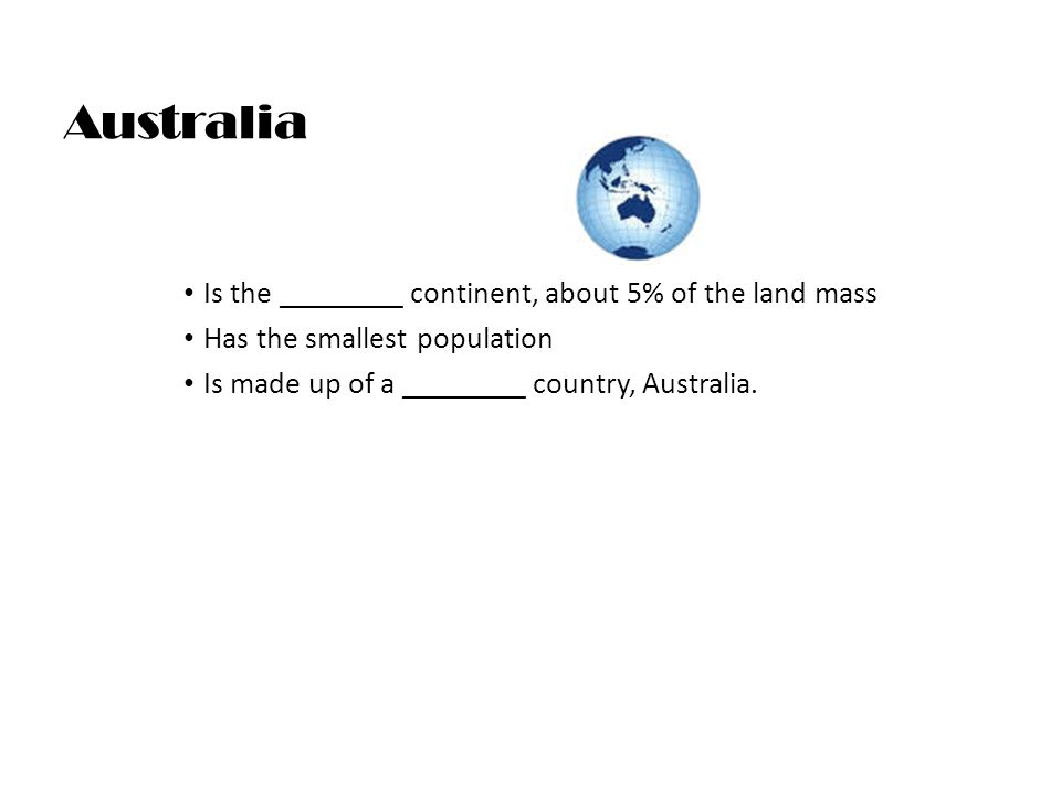 Australia Is the ________ continent, about 5% of the land mass
