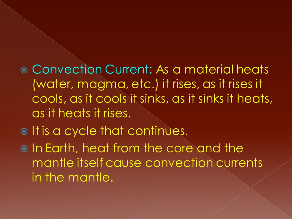 Convection Current: As a material heats (water, magma, etc