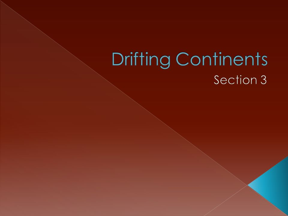 Drifting Continents Section 3