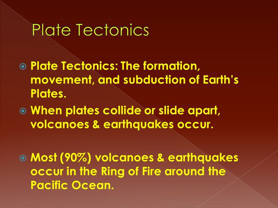 Plate Tectonics Plate Tectonics: The formation, movement, and subduction of Earth's Plates.