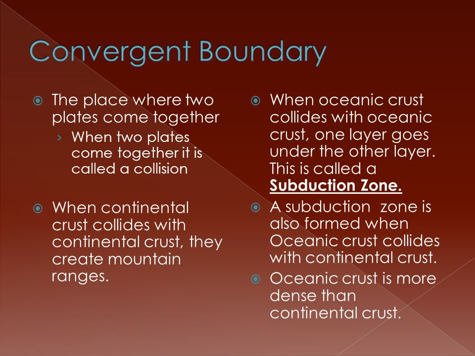 Convergent Boundary The place where two plates come together