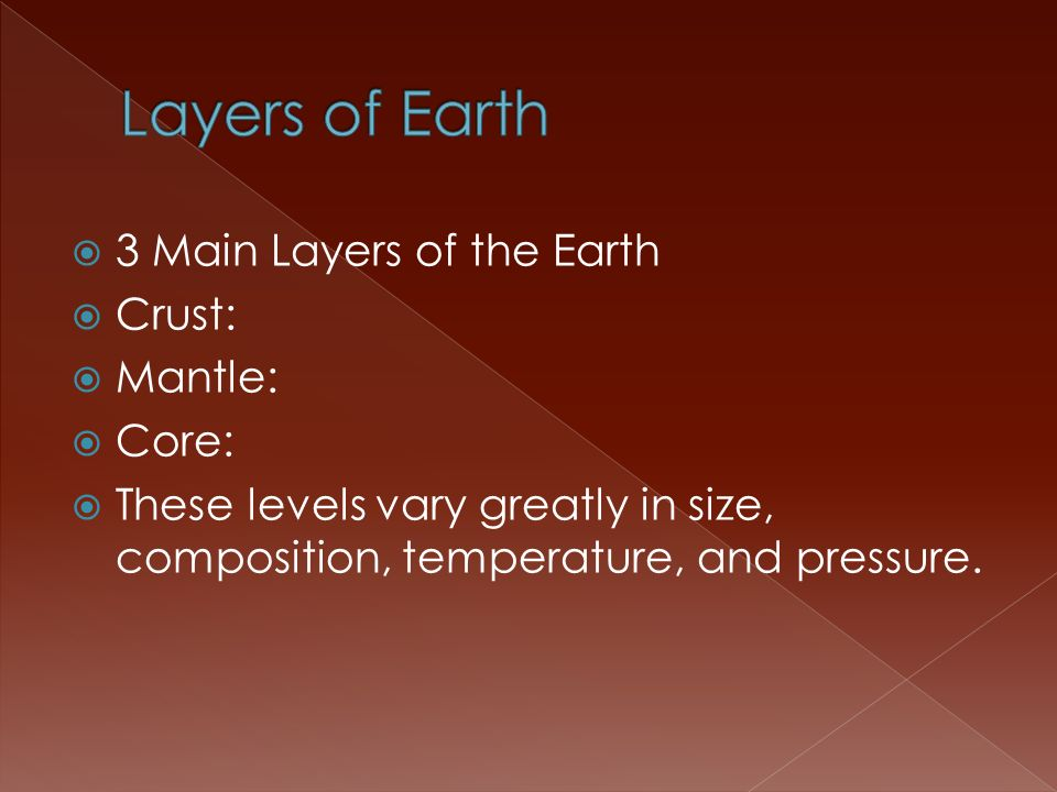Layers of Earth 3 Main Layers of the Earth Crust: Mantle: Core: