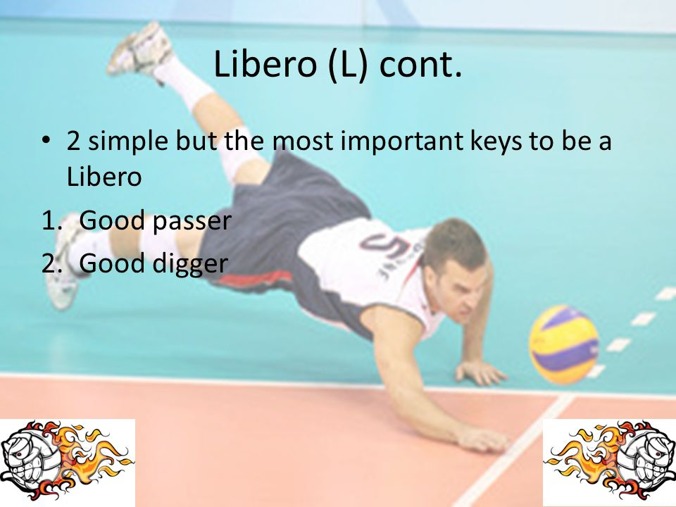 Libero (L) cont. 2 simple but the most important keys to be a Libero